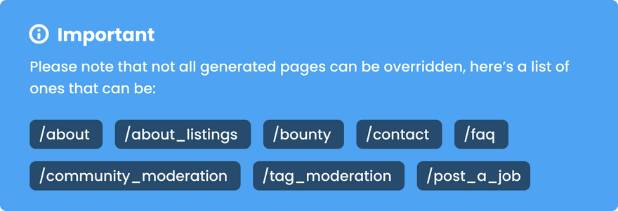 Important! Please refer to our documentation to see which pages can be overridden, as not all generated pages can be.